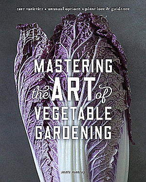 "The hardcover book, ""Mastering the Art of Vegetable Gardening,"" was written by Matt Mattus and published by Cool Springs Press. (Photo courtesy of Cool Springs Press)"